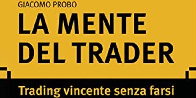 La mente del trader: Trading vincente senza farsi condizionare dalle emozioni