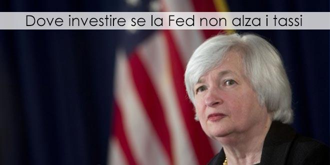 Dove investire se la Fed non alza i tassi