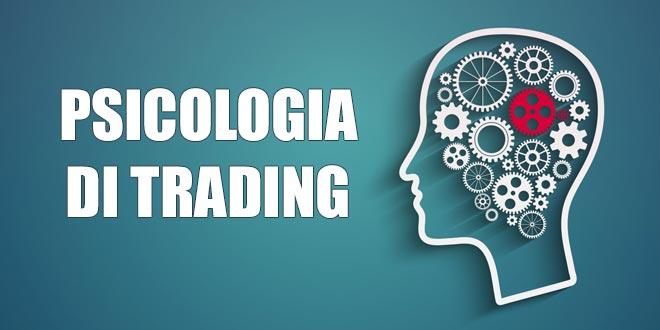 Psicologia di Trading. Cosa è necessario conoscere per vincere i mercati