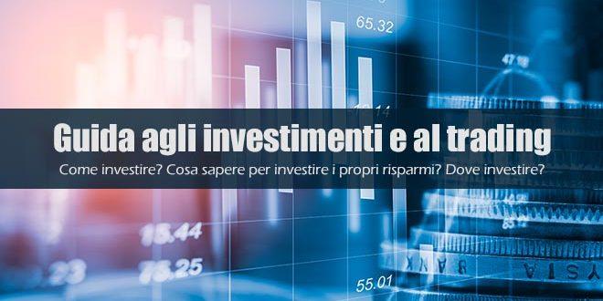 Guida agli investimenti e al trading. I consigli su come investire oggi