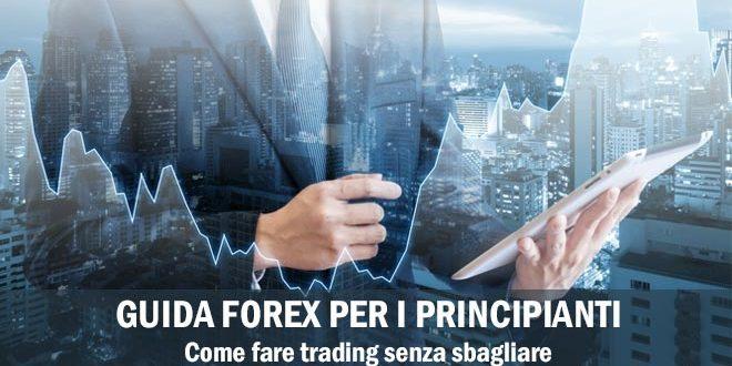 Guida Forex per i principianti. Come fare trading senza sbagliare