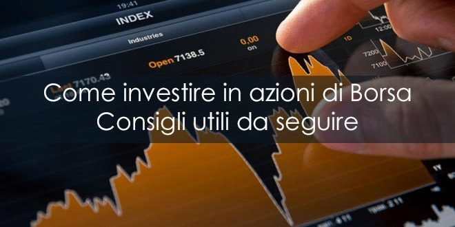 Come investire in azioni di Borsa. Consigli utili da seguire