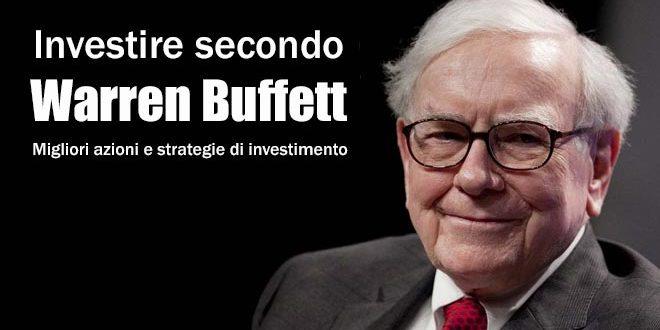 Investire secondo Warren Buffett. Migliori azioni e strategie di investimento