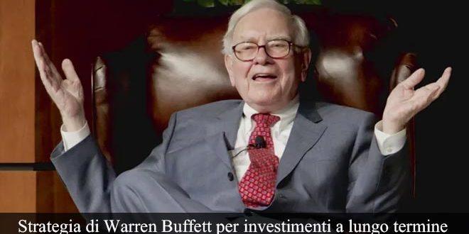 Strategia di Warren Buffett per investimenti a lungo termine