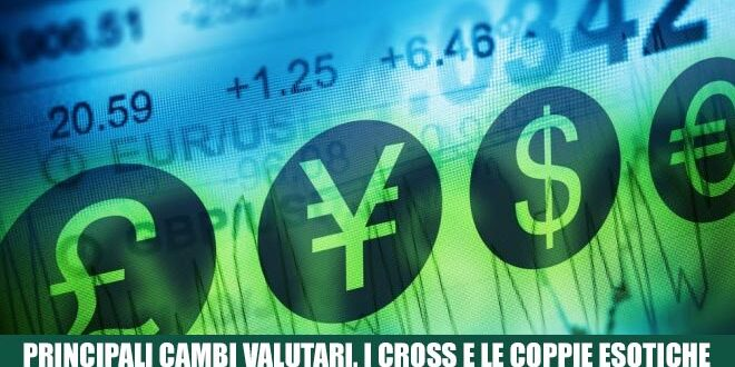 Principali cambi valutari, i cross e le coppie esotiche