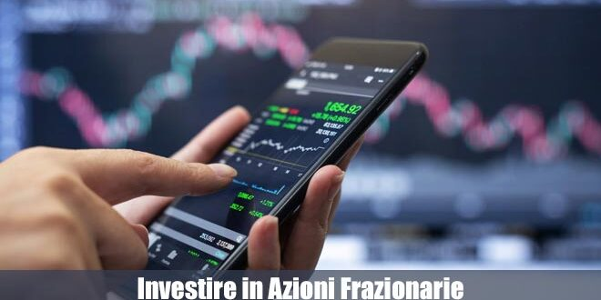 Investire in Azioni Frazionarie. Cosa Sapere, i Vantaggi e Dove Investire
