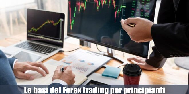 Le basi del Forex trading per principianti. Cosa sapere per iniziare con il piede giusto